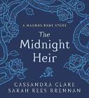 The Midnight Heir: A Magnus Bane Story (Bane Chronicles Cassandra Clare Hardback