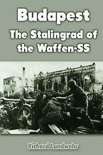 Budapest: The Stalingrad of the Waffen-Ss by Richard Landwehr (English) Paperbac