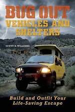 NEW Bug Out Vehicles and Shelters: Build and Outfit Your Life-Saving Escape