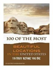 100 of the Most Beautiful Locations in the United States to Visit Before You...