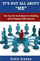 It's Not All About Me : The Top Ten Techniques for Building Quick Rapport Wit...