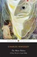 The Water Babies: A Fairy Tale for a Land-Baby (Penguin Classics) by Charles Kin
