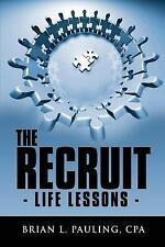 The Recruit : - Life Lessons - by Brian L. Pauling (2007, Paperback)