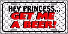 """Hey Princess Get Me A Beer Funny Novelty 6"""" x 12"""" Metal License Plate Sign"""