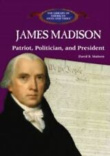 James Madison: Patriot, Politician, and President (The Library of American Lives