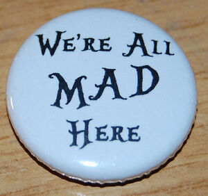"""""""WE'RE ALL MAD HERE"""" QUOTE 25MM / 1 INCH BADGE ALICE IN WONDERLAND CUTE VINTAGE"""