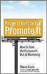 Prove It Before You Promote It : How to Take the Guesswork Out of Marketing by …