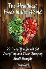 The Healthiest Foods in the World : 22 Foods You Should Eat Every Day and...