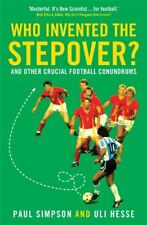 Who Invented the Stepover?: and other crucial football conundrums,Paul Simpson,