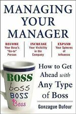 Managing Your Manager: How to Get Ahead with Any Type of Boss (Paperback or Soft
