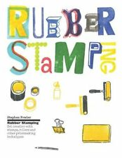 Rubber Stamping: Get Creative with Stamps, Rollers and Other Printmaking ...
