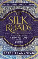 The Silk Roads: A New History of the World by Frankopan, Peter Book The Fast