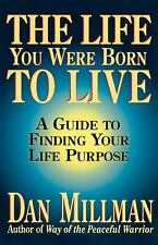 The Life You Were Born to Live : A Guide to Finding Your Life Purpose by Dan...
