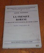 JANINE WETTSTEIN - LA FRESQUE ROMANE LA ROUTE DE SAINT-JACQUES, DE TOURS A LEON