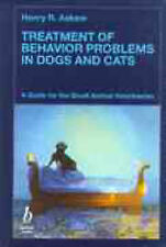 Treatment of Behaviour Problems in Dogs and Cats: A Guide for the Small Animal V