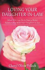 Loving Your Daughter-In-Law : What YOU Can Do to Have a Better Relationship...