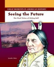 Seeing the Future: The Final Vision of Sitting Bull (Great Moments in American H