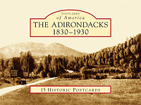 The Adirondacks:  1830-1930 [Postcards of America] [NY] [Arcadia Publishing]