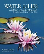 Water Lilies: and Bory Latour-Marliac, the Genius Behind Monet's Water Lilies, ,