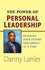 The Power of Personal Leadership: Building Your Future One Choice at a Time by