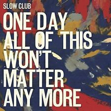 Slow Club - One Day All Of This Won't Matter Anymore [CD]
