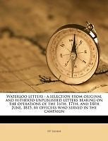 Waterloo letters: a selection from original and hitherto unpublished letters be