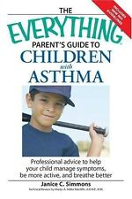 The Everything Parent's Guide to Children with Asthma: Professional advice...