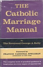 THE CATHOLIC MARRIAGE MANUAL By  REV GEORGE A KELLY Random House 1958