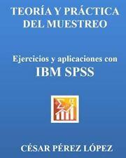 TEORIA y PRACTICA DEL MUESTREO. Ejercicios y Aplicaciones con IBM SPSS (2014,...