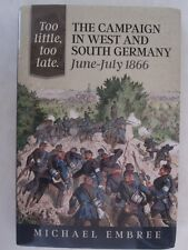 Too Little, Too Late : The Campaign in West and South Germany, June-July 1866