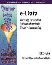 NEW e-Data: Turning Data Into Information With Data Warehousing by Jill Dyché