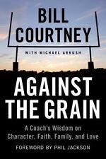 Against the Grain : A Coach's Wisdom on Character, Faith, Family, and Love by...