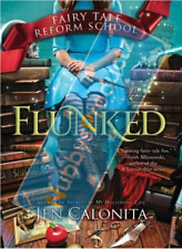 Brand New: Flunked (Fairy Tale Reform School) by Calonita, Jen