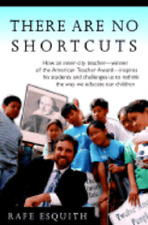 There Are No Shortcuts: How an Inner-City Teacher--Winner of the American: New