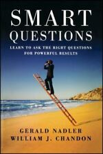 Smart Questions : Learn to Ask the Right Questions for Powerful Results by...