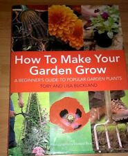 How to Make Your Garden Grow: A Beginners Guide to Popular Garden Plants by Toby