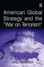 American Global Strategy and the 'War on Terrorism' by Gardner, Hall
