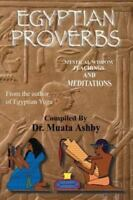 Ancient Egyptian Proverbs : Mystical Wisdom Teachings and Meditations, Paperb...