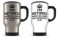 14oz I'm Retired Now Go and Ask Somebody Else Aluminium Travel Mug