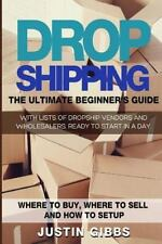 Dropshipping : The Ultimate Beginner's Guide, with Lists of Dropship Vendors...