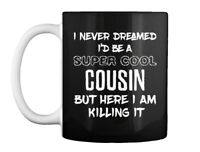 Cousin Super Cool Relatives - I Never Dreamed I'd Be A But Here Gift Coffee Mug