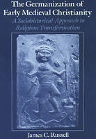 The Germanization of Early Medieval Christianity: A Sociohistorical Approach to