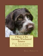 I Want a Pet German Wirehaired Pointer : Fun Learning Activities by Gail.