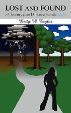 Lost and Found : A Journey from Darkness into the Light by Betty W. Taylor...