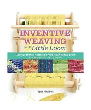 Inventive Weaving on a Little Loom: Discover the Full Potential... Free Shipping