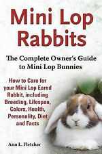 Mini Lop Rabbits, The Complete Owner's Guide to Mini Lop Bunnies, How to Care fo