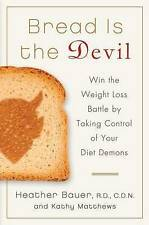 Bread Is the Devil: Win the Weight Loss Battle by Taking Control of Your Diet De