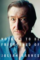 Barnes, Julian : Nothing to Be Frightened Of