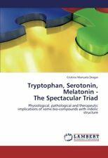 Tryptophan, Serotonin, Melatonin - The Spectacular Triad.by Manuela New.#*=
