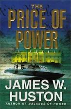The Price of Power: A Novel Huston, James W. Hardcover